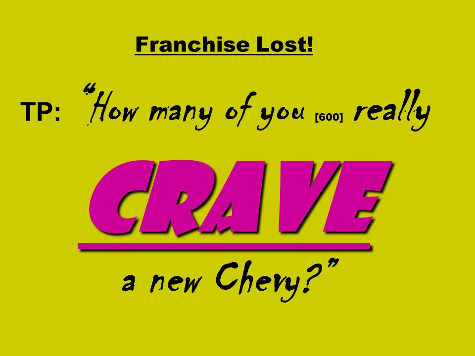 Franchise Lost! TP: How many of you [600] really crave a new Chevy
